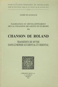 André de Mandach - Naissance et développement de la chanson de geste en Europe - Volume 6, Chanson de Roland : transferts de mythe dans le monde occidental et oriental.