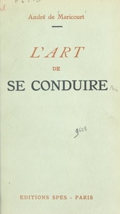 André de Maricourt - L'art de se conduire.