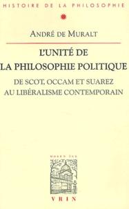 André de Muralt - L'unité de la philosophie politique. - De Scot, Occam et Suarez, au libéralisme contemporain.
