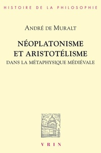 André de Muralt - Néoplatonisme et aristotélisme dans la métaphysique médiévale - Analogie, causalité, participation.