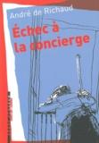 André de Richaud - Echec à la concierge - Et autres textes.