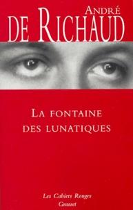 André de Richaud - La Fontaine des Lunatiques.