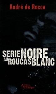 André de Rocca - Série noire au Roucas Blanc.