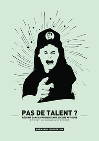 André de Saint-Bob et John-Harvey Marwanny - Pas de talent ? - Réussir dans la musique sans aucune aptitude avec un minimum d'effort.