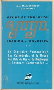 André de Sambucy et Mauricette de Sambucy - Yoga iranien et égyptien - Études sur la statuaire pharaonique, les cathédrales et la messe, les clefs du nez et du diaphragme, postures commentées.