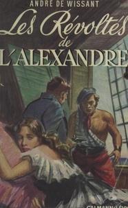 André de Wissant et Francis Dumont - Les révoltés de l'Alexandre.