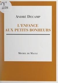 André Decamp - L'enfance aux petits bonheurs.