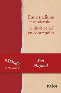 André Decocq - Entre tradition et modernité : le droit pénal en contrepoint - Mélanges en l'honneur d'Yves Mayaud.