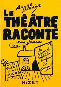 André Degaine - Le théâtre raconté aux jeunes - Le grand théâtre a toujours été civique, des Grecs à nos jours.