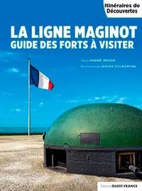 André Degon - La ligne Maginot - Guide des forts à visiter.