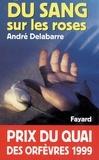 André Delabarre - Du sang sur les roses - Prix du quai des orfèvres 1999.