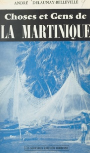 André Delaunay-Belleville - Choses et gens de la Martinique - Ce que la Martinique demande à la France.