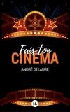 André Delauré - Fais ton cinéma, l'intégrale.