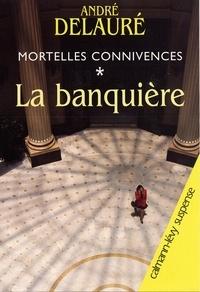 André Delauré - Mortelles connivences, t1 : La Banquière.