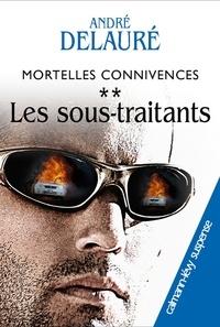 André Delauré - Mortelles connivences, t2 : Les sous-traitants.