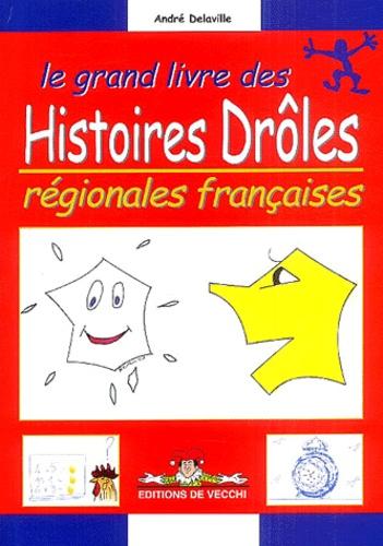 André Delaville - Le grand livre des histoire drôles régionales françaises.