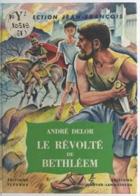 André Delor et Noël Gloesner - Le révolté de Bethléem.