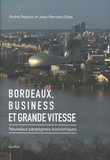 André Delpont et Jean-Bernard Gilles - Bordeaux, business et grande vitesse - Nouveaux paradigmes économiques.
