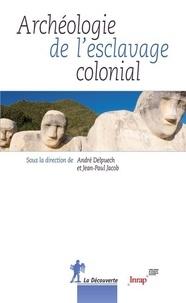 André Delpuech et Jean-Paul Jacob - Archéologie de l'esclavage colonial.