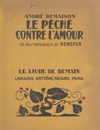 André Demaison et  Renefer - Le péché contre l'amour - 40 bois originaux de Renefer.