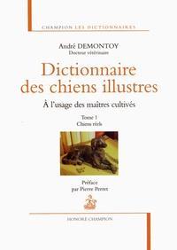André Demontoy - Dictionnaire des chiens illustrés à l'usage des maîtres cultivés - Tome 1, Chiens réels.
