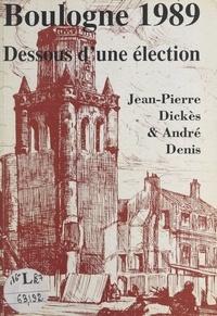 André Denis et Jean-Pierre Dickès - Boulogne 1989 - Dessous d'une élection.