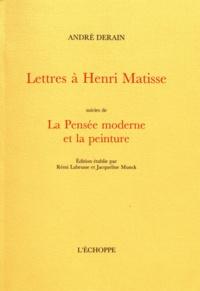 André Derain - Lettres à Henri Matisse suivies de La Pensée moderne et la peinture.