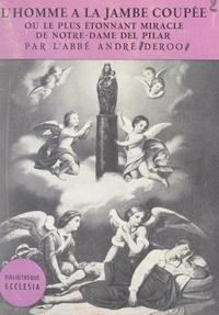 André Deroo et Casimiro Morcillo Gonzalès - L'homme à la jambe coupée - Ou Le plus étonnant miracle de Notre-Dame del Pilar.