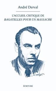 André Derval - L'accueil critique de «Bagatelles pour un massacre».
