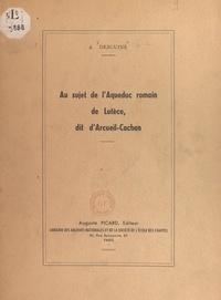 André Desguine et J. E. Auclair - Au sujet de l'aqueduc romain de Lutèce, dit d'Arcueil-Cachan.