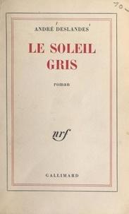 André Deslandes - Le soleil gris.