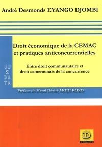 André Desmonds Eyango Djombi - Droit économique de la CEMAC et pratiques anticoncurrentielles - Entre droit communautaire et droit camerounais de la concurrence.