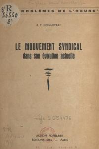 André Desqueyrat - Le mouvement syndical dans son évolution actuelle.