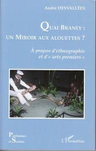 André Desvallées - Quai Branly : un miroir aux alouettes ? - A propos d'ethnographie et d'arts premiers.