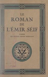 André Devens et Paul Zenker - Le roman de l'Émir Séif - D'après les anciens textes orientaux.