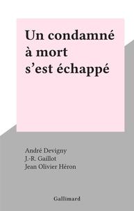 André Devigny et J.-R. Gaillot - Un condamné à mort s'est échappé.