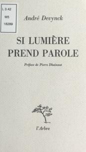 André Devynck et Pierre Dhainaut - Si lumière prend parole.