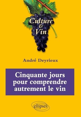 Cinquante jours pour comprendre autrement le vin. Culture & Vin