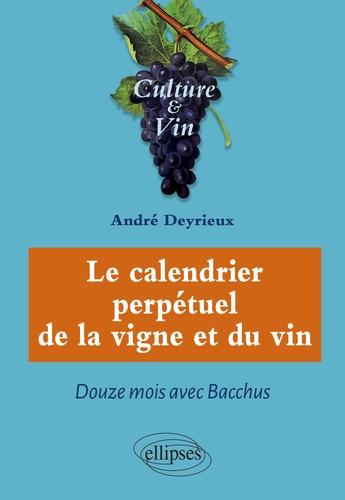 Le calendrier perpétuel de la vigne et du vin. Douze mois avec Bacchus