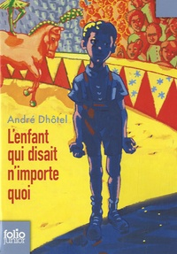 André Dhôtel - L'enfant qui disait n'importe quoi.