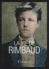 André Dhôtel - La vie de Rimbaud.