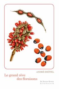 André Dhôtel - Le grand rêve des floraisons.