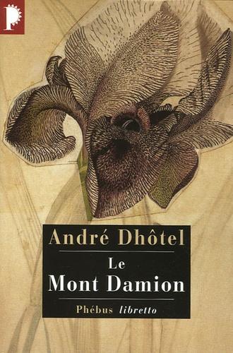 André Dhôtel - Le Mont Damion.