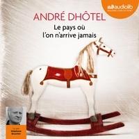 André Dhôtel - Le pays où l'on n'arrive jamais.