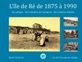 André Diédrich - L'île de Ré de 1875 à 1980 : ses plages, ses colonies de vacances, ses centres médico-sociaux.