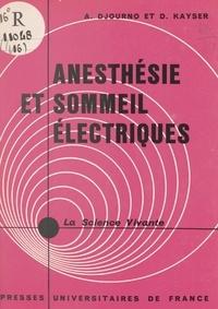 André Djourno et Danièle Kayser - Anesthésie et sommeil électriques.