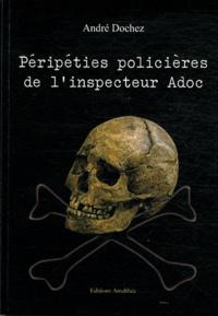 André Dochez - Péripéties policières de l'inspecteur Adoc.