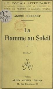 André Doderet et Henri De Regnier - La flamme au soleil.