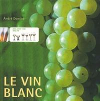 André Dominé - Le vin blanc.