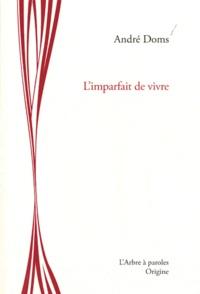 André Doms - L'imparfait de vivre.